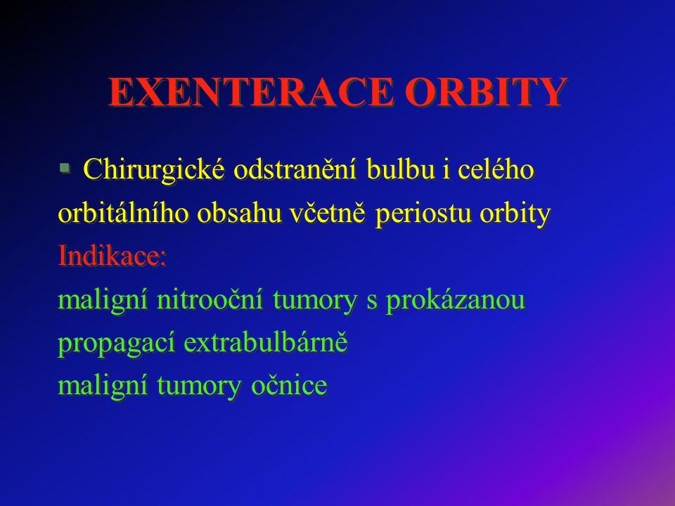 EXENTERACE ORBITY §Chirurgické odstranění bulbu i celého orbitálního obsahu včetně periostu orbity Indikace: maligní nitrooční tumory s prokázanou propagací extrabulbárně maligní tumory očnice §Chirurgické odstranění bulbu i celého orbitálního obsahu včetně periostu orbity Indikace: maligní nitrooční tumory s prokázanou propagací extrabulbárně maligní tumory očnice