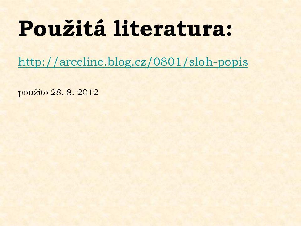 Použitá literatura: http://arceline.blog.cz/0801/sloh-popis použito 28. 8. 2012