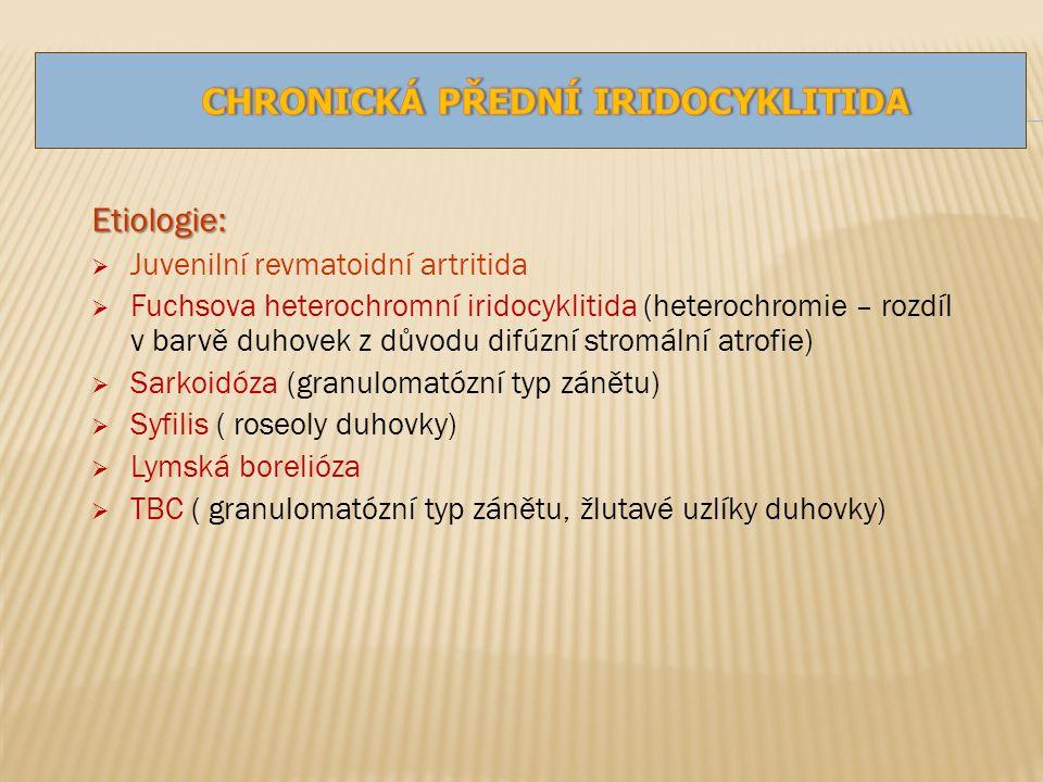 Etiologie:  Juvenilní revmatoidní artritida  Fuchsova heterochromní iridocyklitida (heterochromie – rozdíl v barvě duhovek z důvodu difúzní stromální atrofie)  Sarkoidóza (granulomatózní typ zánětu)  Syfilis ( roseoly duhovky)  Lymská borelióza  TBC ( granulomatózní typ zánětu, žlutavé uzlíky duhovky)