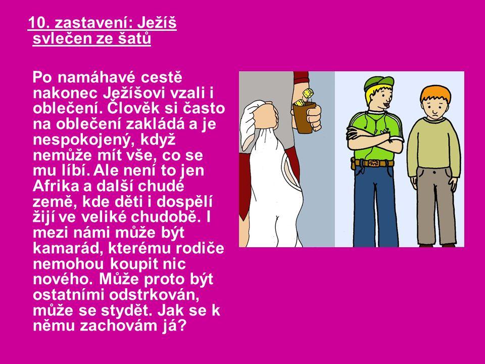 10. zastavení: Ježíš svlečen ze šatů Po namáhavé cestě nakonec Ježíšovi vzali i oblečení.
