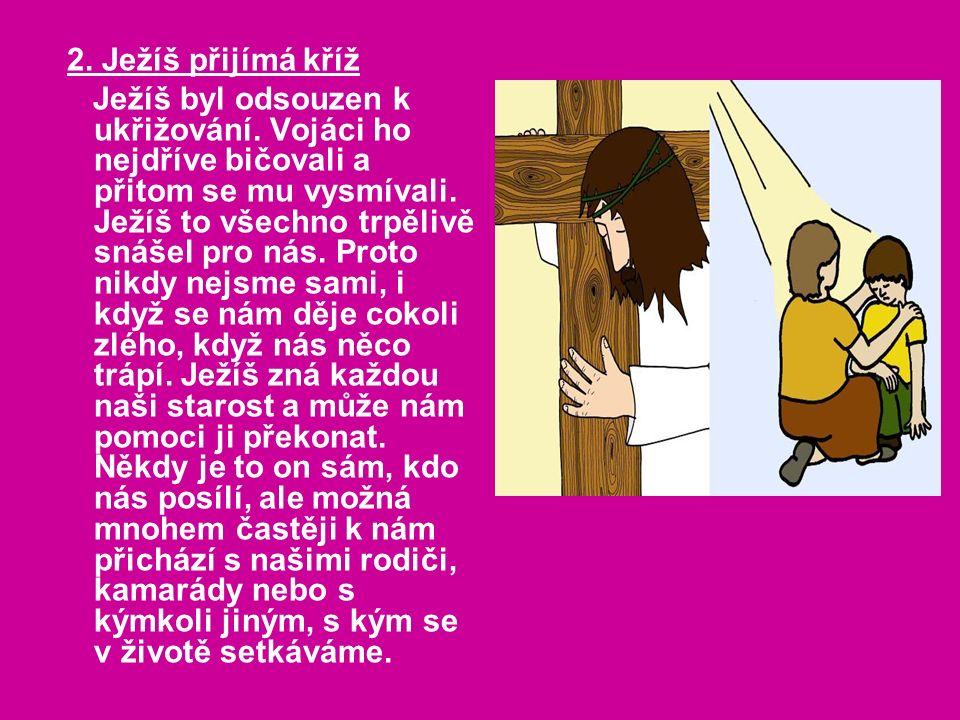2. Ježíš přijímá kříž Ježíš byl odsouzen k ukřižování.