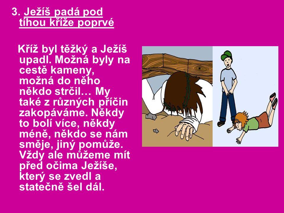 3. Ježíš padá pod tíhou kříže poprvé Kříž byl těžký a Ježíš upadl.