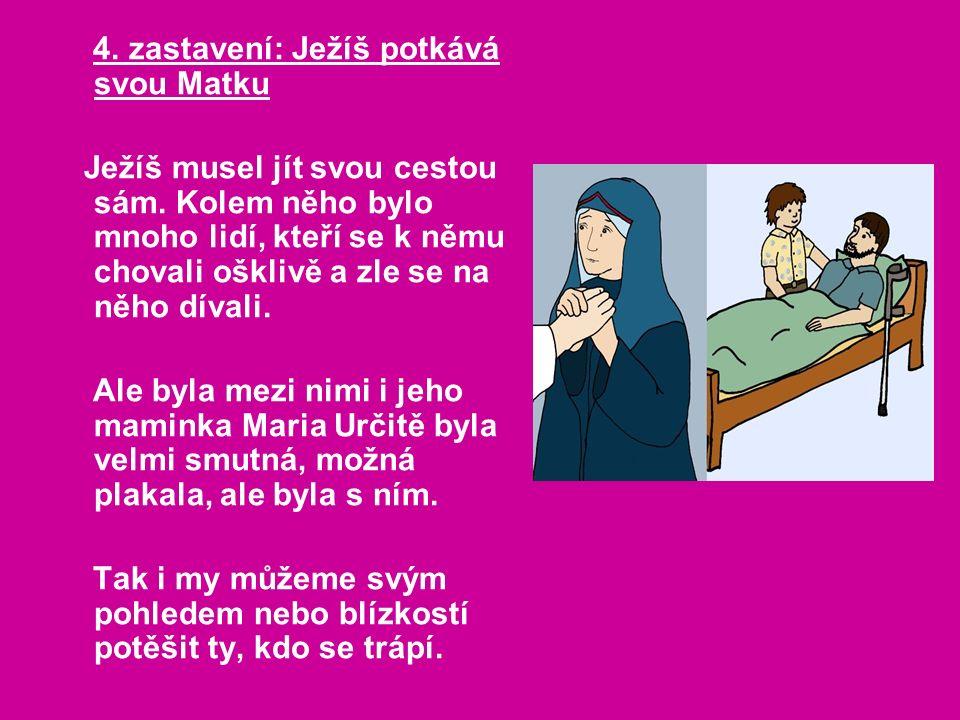 4. zastavení: Ježíš potkává svou Matku Ježíš musel jít svou cestou sám.