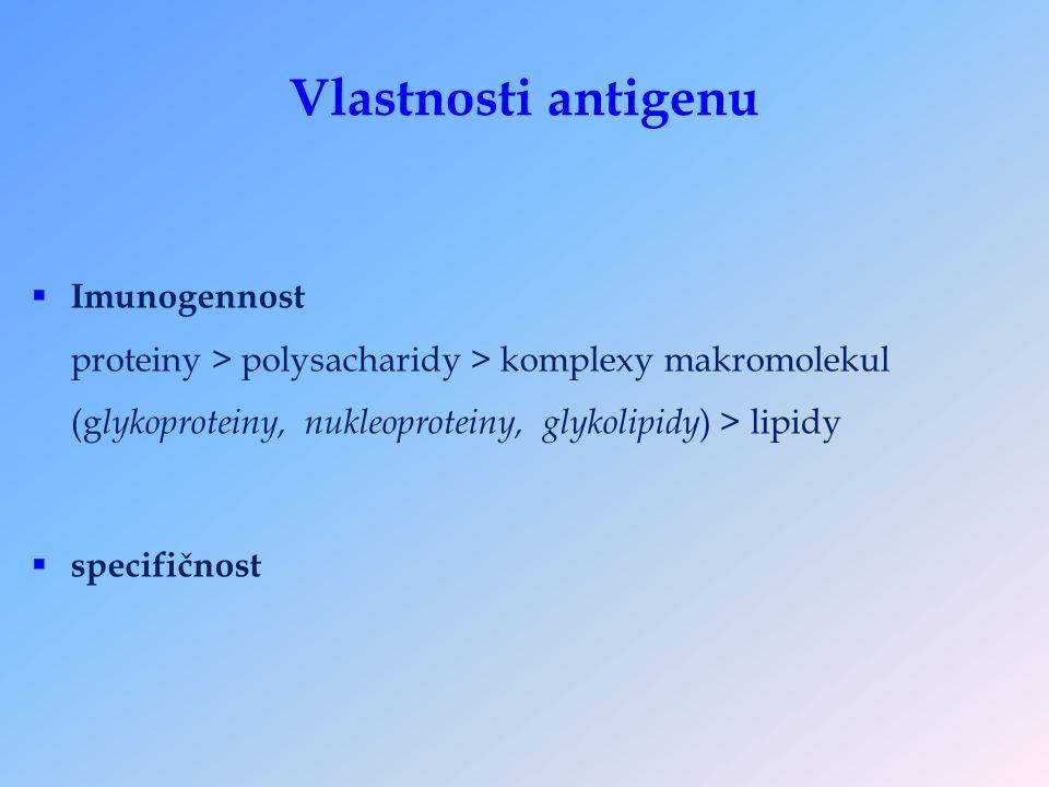 Vlastnosti antigenu  Imunogennost proteiny > polysacharidy > komplexy makromolekul (g lykoproteiny, nukleoproteiny, glykolipidy ) > lipidy  specifičnost