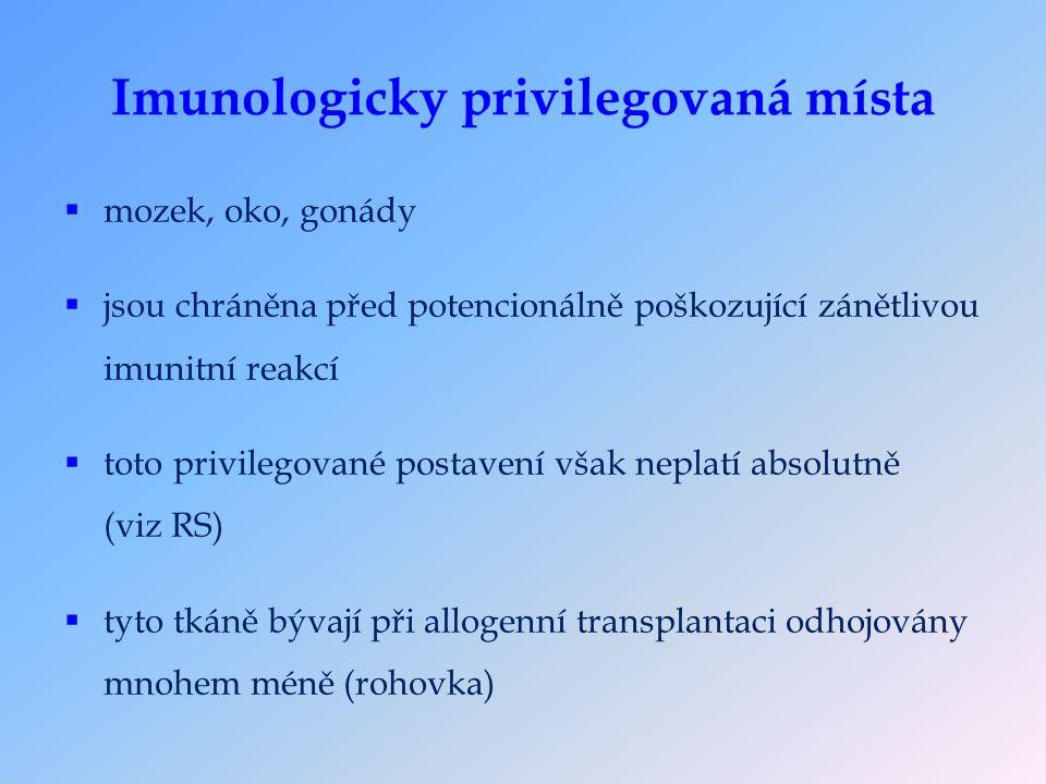 Imunologicky privilegovaná místa  mozek, oko, gonády  jsou chráněna před potencionálně poškozující zánětlivou imunitní reakcí  toto privilegované postavení však neplatí absolutně (viz RS)  tyto tkáně bývají při allogenní transplantaci odhojovány mnohem méně (rohovka)