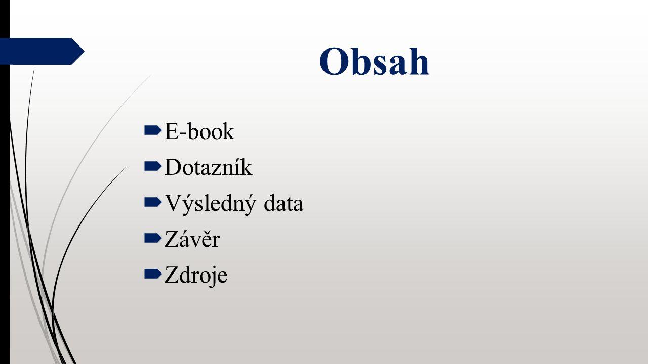 Obsah  E-book  Dotazník  Výsledný data  Závěr  Zdroje
