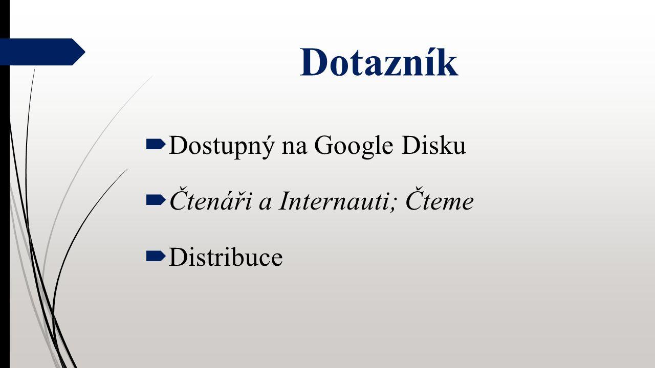 Dotazník  Dostupný na Google Disku  Čtenáři a Internauti; Čteme  Distribuce