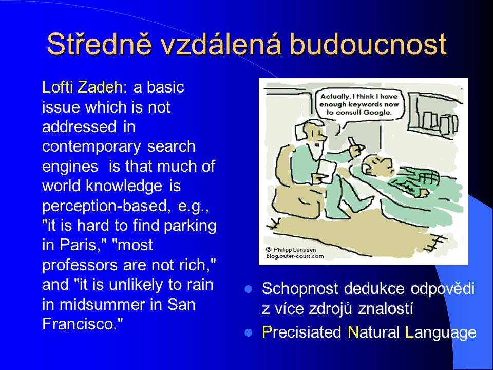 Středně vzdálená budoucnost Schopnost dedukce odpovědi z více zdrojů znalostí Precisiated Natural Language Lofti Zadeh: a basic issue which is not add