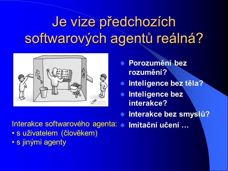 """Softwarový agent je divné zvíře OrganismusSoftwarový agent VtěleníFyzické těloVirtuální tělo viditelné na obrazovce Řízenígenomprogram FenotypSensorické a motorické orgány Schopnost """"nahlížet do jiných uzlů sítě GenotypMnoho variací TechnologieŽivá hmotaUniverzální počítač Rerprodukce, evoluce Ano, mutací přes potomkyKopírování, evoluce Senso-motorikaspřažená??."""