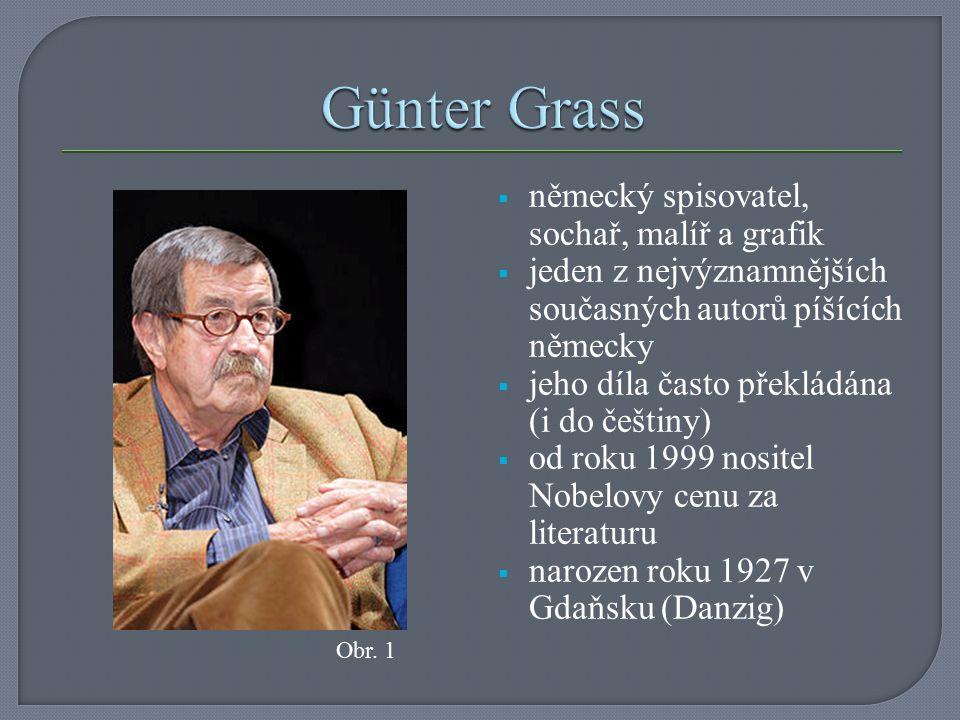  německý spisovatel, sochař, malíř a grafik  jeden z nejvýznamnějších současných autorů píšících německy  jeho díla často překládána (i do češtiny)  od roku 1999 nositel Nobelovy cenu za literaturu  narozen roku 1927 v Gdaňsku (Danzig) Obr.