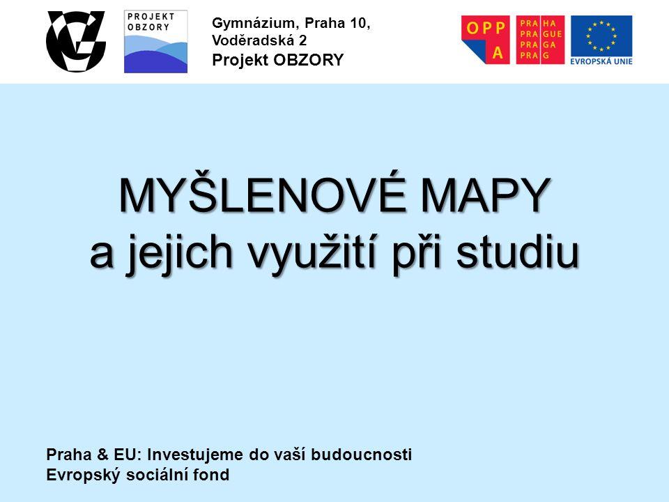 Praha & EU: Investujeme do vaší budoucnosti Evropský sociální fond Gymnázium, Praha 10, Voděradská 2 Projekt OBZORY MYŠLENOVÉ MAPY a jejich využití při studiu