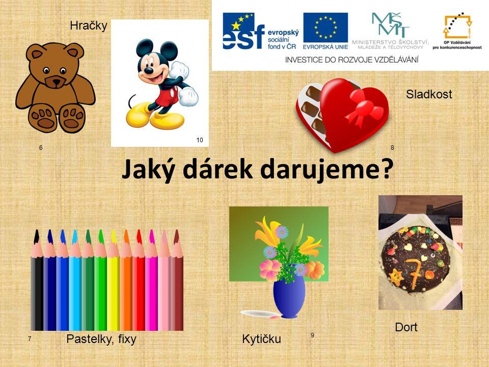 Jaký dárek darujeme Hračky Sladkost Pastelky, fixyKytičku Dort 6 7 8 9 10