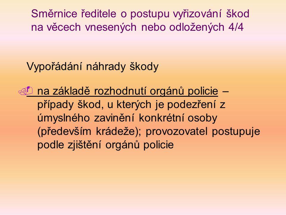 Směrnice ředitele o postupu vyřizování škod na věcech vnesených nebo odložených 4/4 na základě rozhodnutí orgánů policie – případy škod, u kterých je