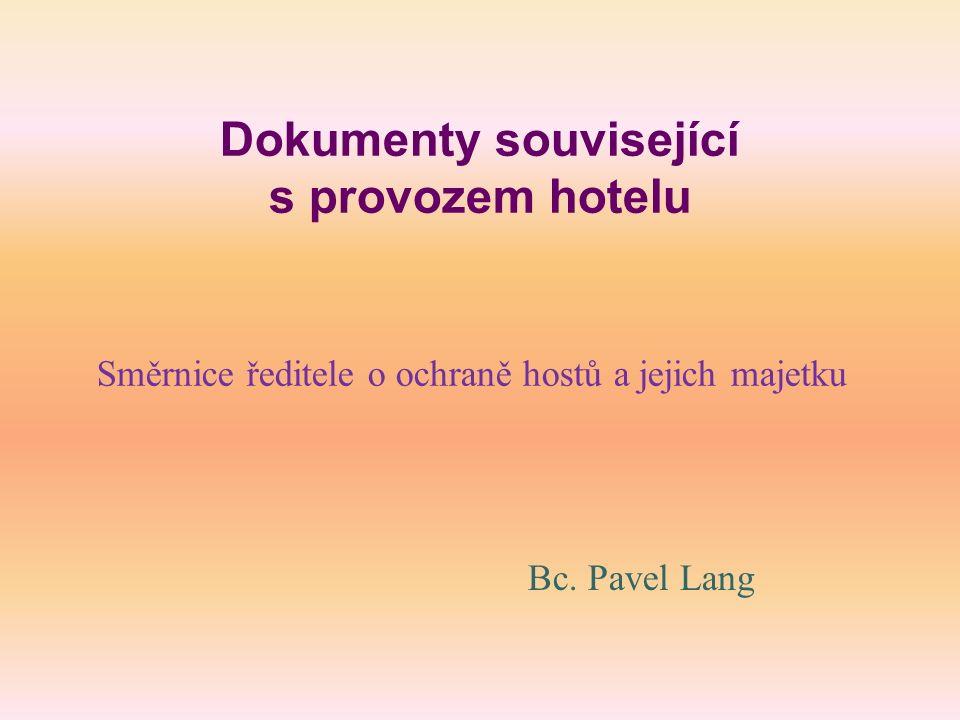 Směrnice ředitele o ochraně hostů a jejich majetku v ubytovacím zařízení 1/4 Do pokojů, ve kterých jsou ubytováni hosté, mají přístup pouze ubytovaní a pokojská provádějící úklid pokoje.