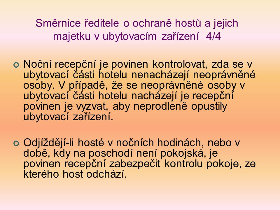 Směrnice ředitele o ochraně hostů a jejich majetku v ubytovacím zařízení 4/4 Noční recepční je povinen kontrolovat, zda se v ubytovací části hotelu nenacházejí neoprávněné osoby.