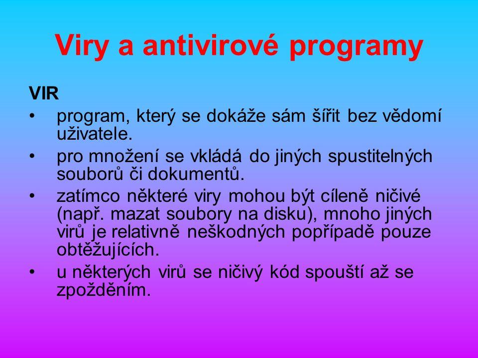 Viry a antivirové programy VIR program, který se dokáže sám šířit bez vědomí uživatele.