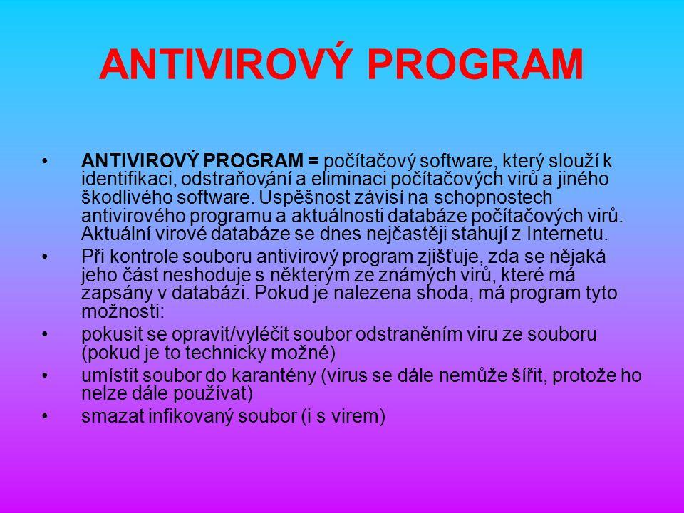 ANTIVIROVÝ PROGRAM ANTIVIROVÝ PROGRAM = počítačový software, který slouží k identifikaci, odstraňování a eliminaci počítačových virů a jiného škodlivého software.