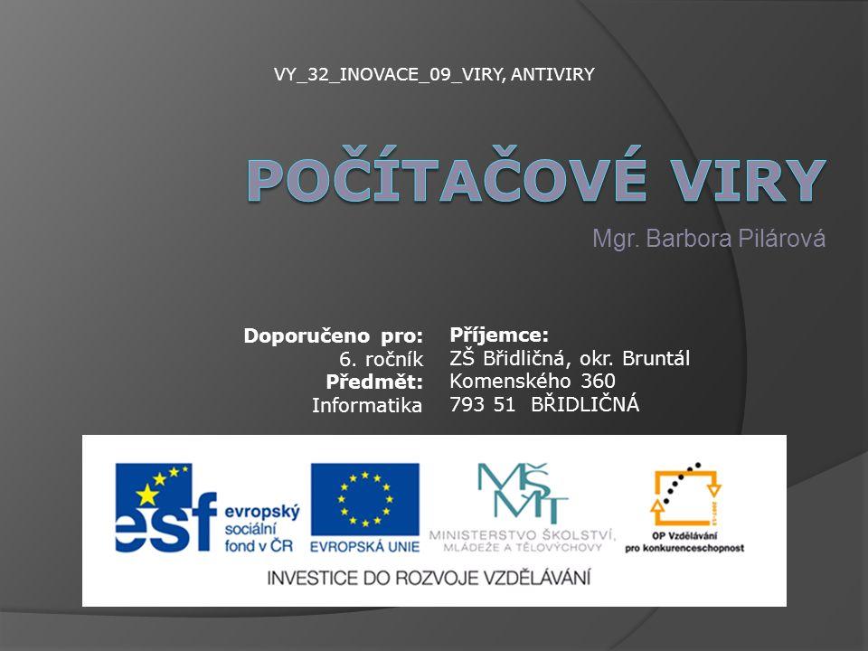 Mgr. Barbora Pilárová VY_32_INOVACE_09_VIRY, ANTIVIRY Příjemce: ZŠ Břidličná, okr.