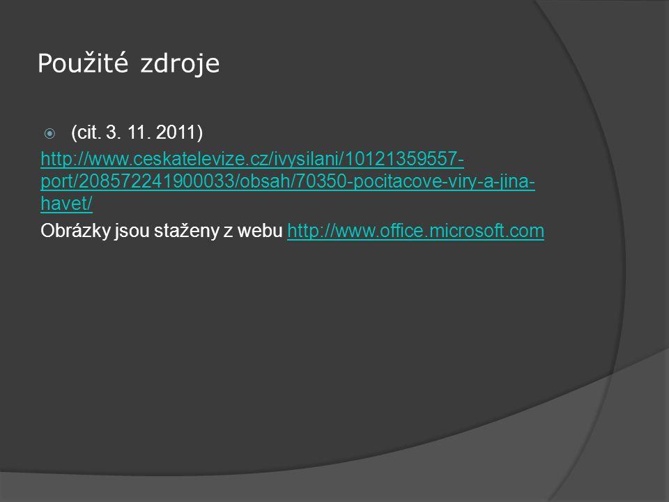 Použité zdroje  (cit. 3. 11. 2011) http://www.ceskatelevize.cz/ivysilani/10121359557- port/208572241900033/obsah/70350-pocitacove-viry-a-jina- havet/