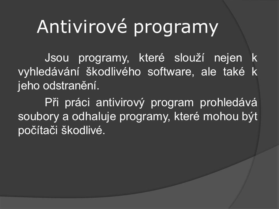 Antivirové programy Jsou programy, které slouží nejen k vyhledávání škodlivého software, ale také k jeho odstranění. Při práci antivirový program proh