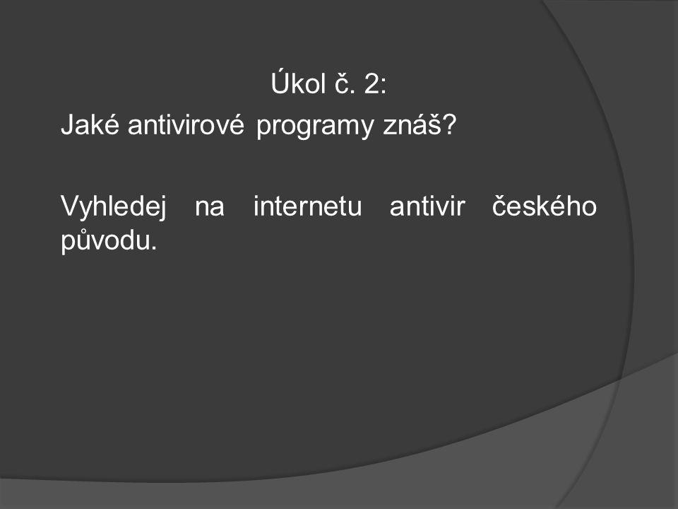 Úkol č. 2: Jaké antivirové programy znáš Vyhledej na internetu antivir českého původu.