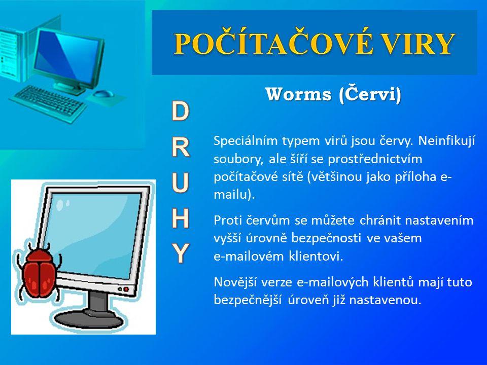 Worms (Červi) Speciálním typem virů jsou červy. Neinfikují soubory, ale šíří se prostřednictvím počítačové sítě (většinou jako příloha e- mailu). Prot