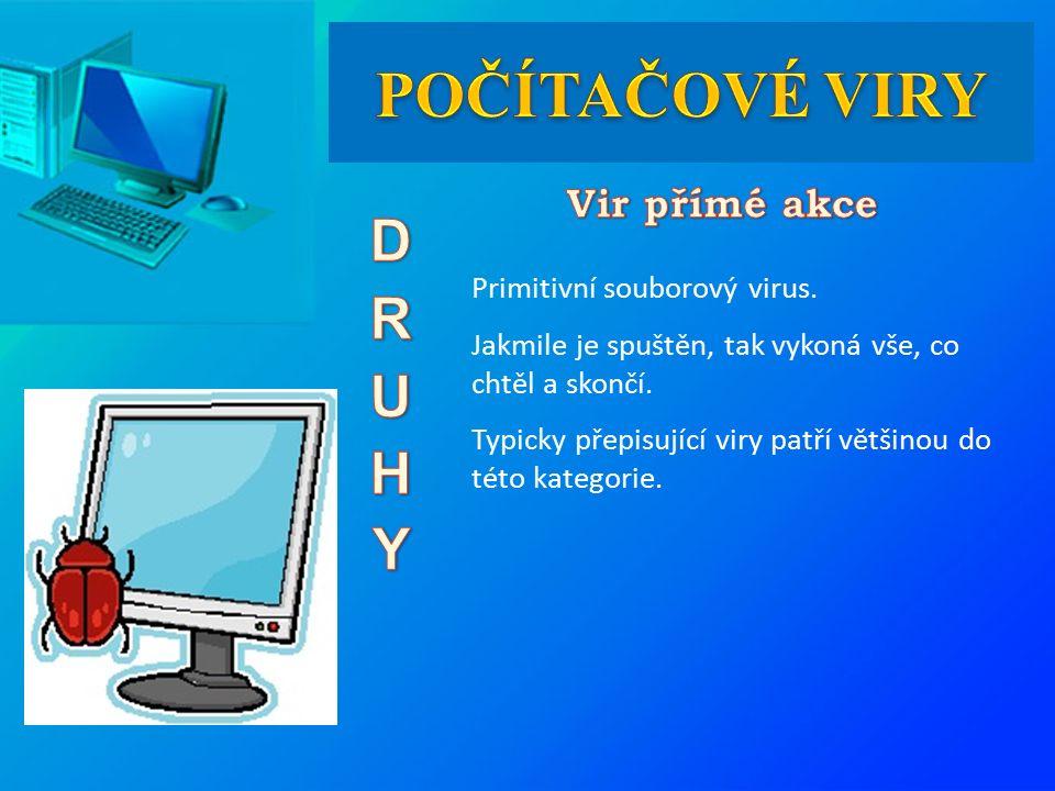 Primitivní souborový virus. Jakmile je spuštěn, tak vykoná vše, co chtěl a skončí. Typicky přepisující viry patří většinou do této kategorie.