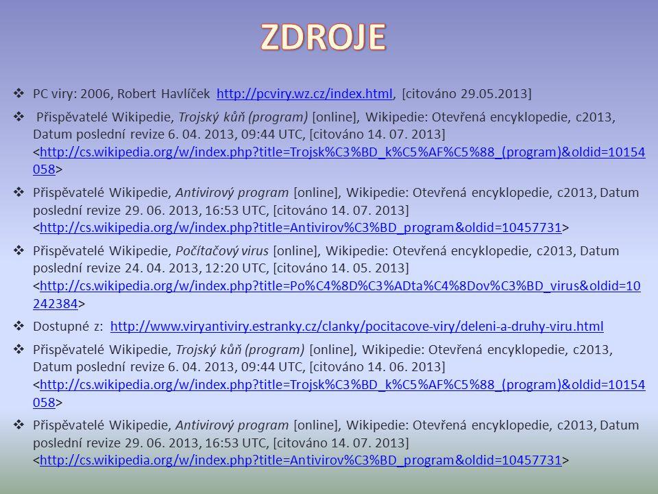  PC viry: 2006, Robert Havlíček http://pcviry.wz.cz/index.html, [citováno 29.05.2013]http://pcviry.wz.cz/index.html  Přispěvatelé Wikipedie, Trojský kůň (program) [online], Wikipedie: Otevřená encyklopedie, c2013, Datum poslední revize 6.