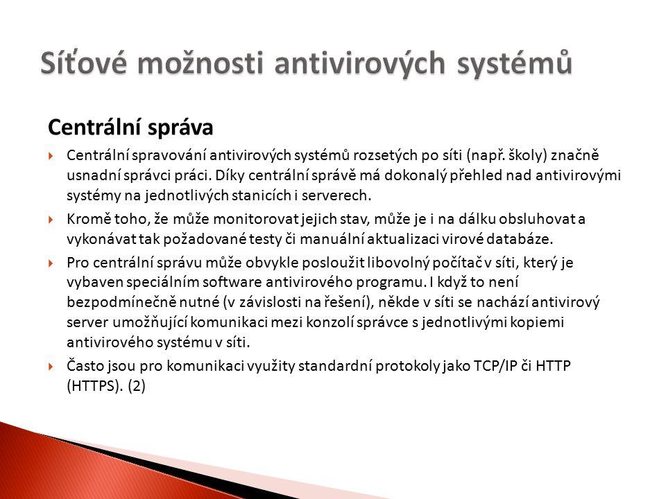 Centrální správa  Centrální spravování antivirových systémů rozsetých po síti (např.