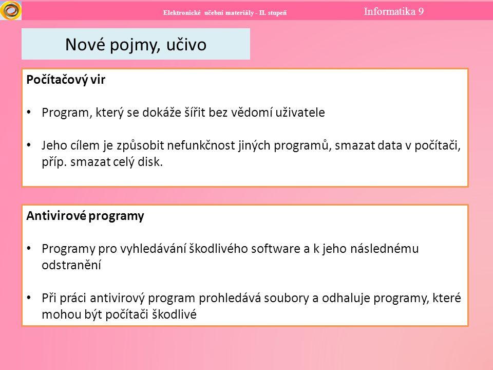 Elektronické učební materiály - II. stupeň Informatika 9 Nové pojmy, učivo Počítačový vir Program, který se dokáže šířit bez vědomí uživatele Jeho cíl