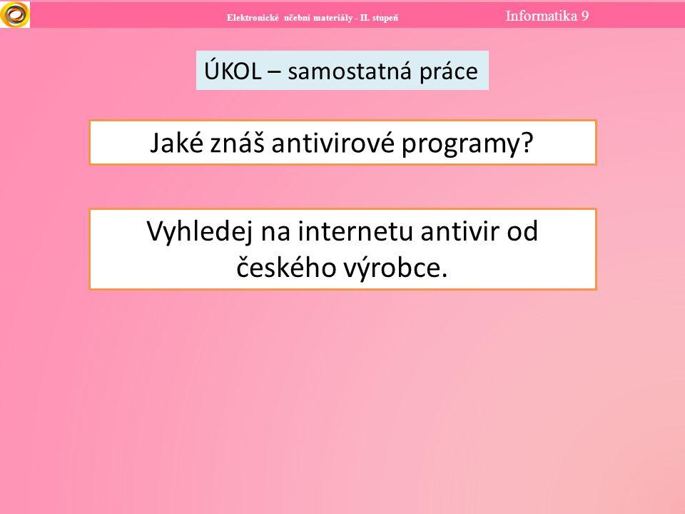Elektronické učební materiály - II. stupeň Informatika 9 ÚKOL – samostatná práce Jaké znáš antivirové programy? Vyhledej na internetu antivir od české