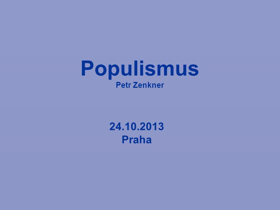 Populismus Petr Zenkner 24.10.2013 Praha
