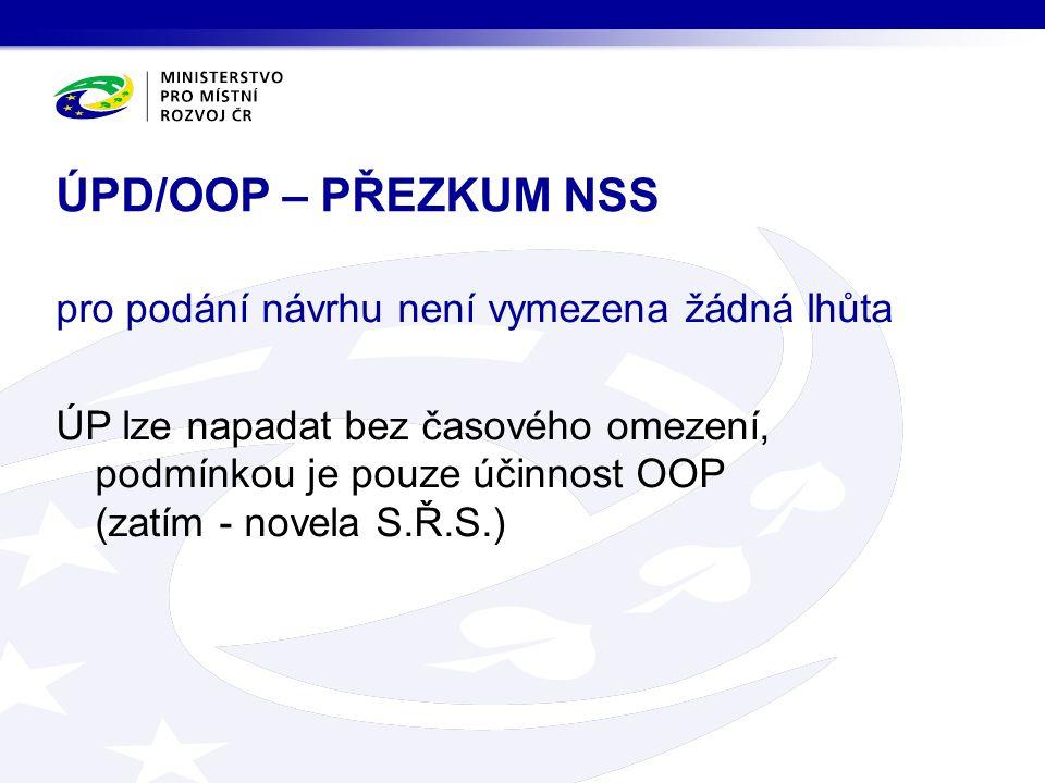 pro podání návrhu není vymezena žádná lhůta ÚP lze napadat bez časového omezení, podmínkou je pouze účinnost OOP (zatím - novela S.Ř.S.) ÚPD/OOP – PŘEZKUM NSS