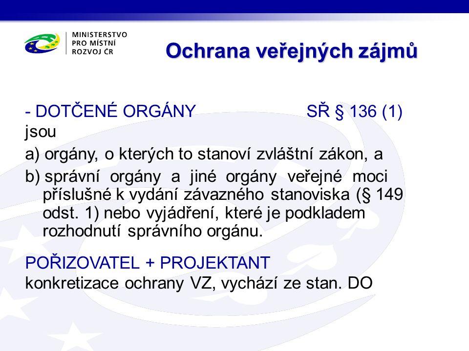 - DOTČENÉ ORGÁNY SŘ § 136 (1) jsou a) orgány, o kterých to stanoví zvláštní zákon, a b) správní orgány a jiné orgány veřejné moci příslušné k vydání závazného stanoviska (§ 149 odst.