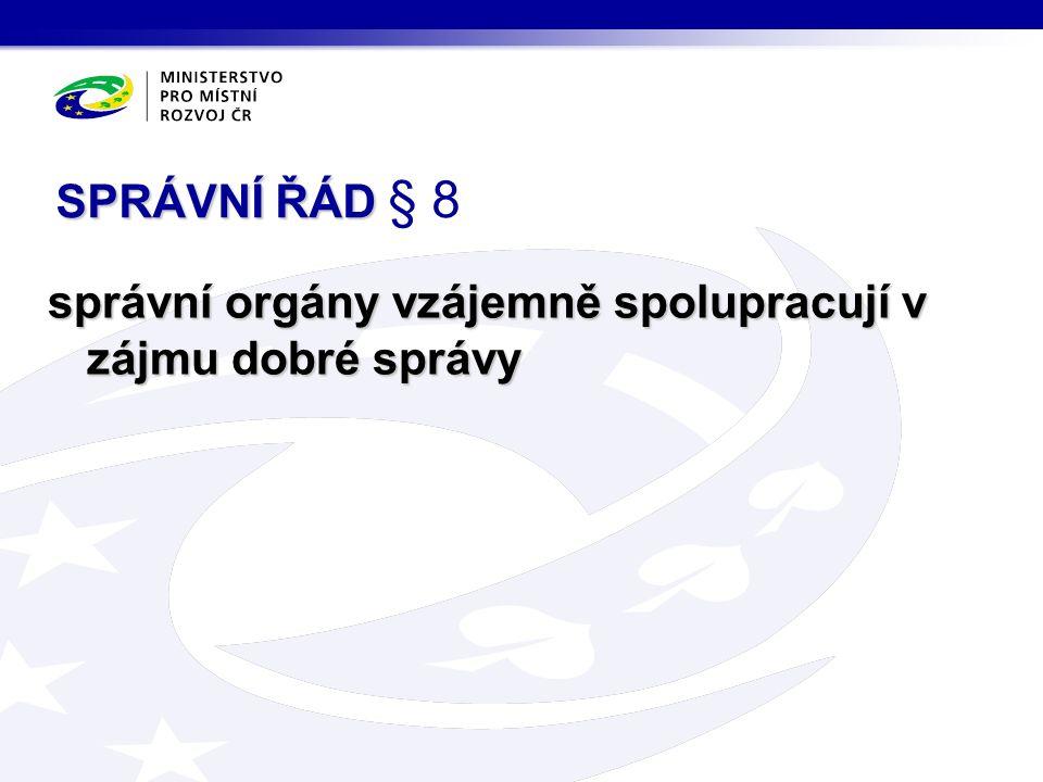 správní orgány vzájemně spolupracují v zájmu dobré správy SPRÁVNÍ ŘÁD SPRÁVNÍ ŘÁD § 8