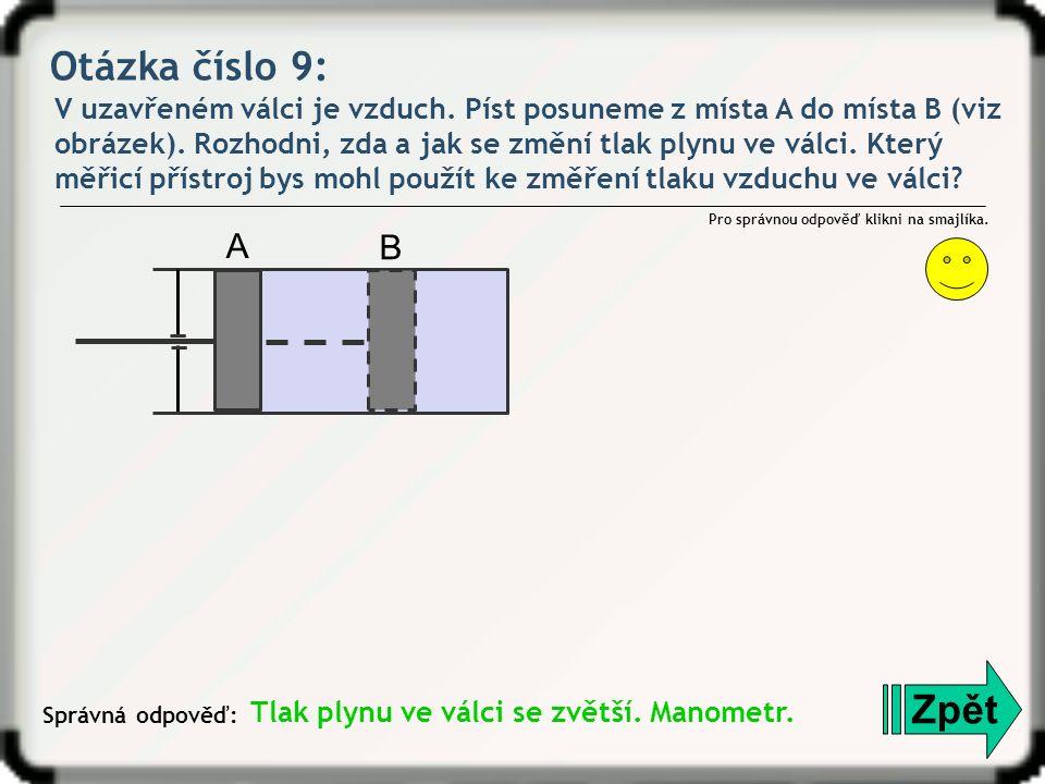 Otázka číslo 9: V uzavřeném válci je vzduch. Píst posuneme z místa A do místa B (viz obrázek). Rozhodni, zda a jak se změní tlak plynu ve válci. Který