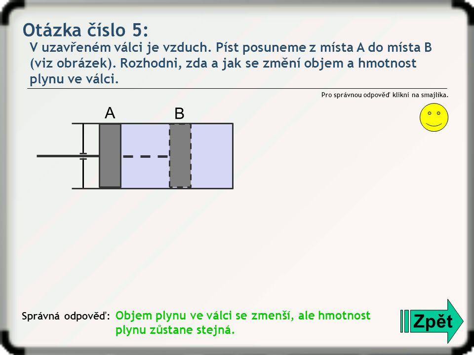 Otázka číslo 5: V uzavřeném válci je vzduch. Píst posuneme z místa A do místa B (viz obrázek). Rozhodni, zda a jak se změní objem a hmotnost plynu ve