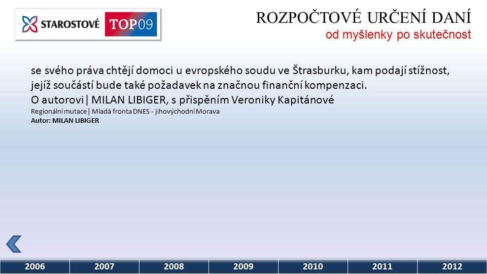 2006200720082009201020112012 ROZPOČTOVÉ URČENÍ DANÍ od myšlenky po skutečnost se svého práva chtějí domoci u evropského soudu ve Štrasburku, kam podají stížnost, jejíž součástí bude také požadavek na značnou finanční kompenzaci.