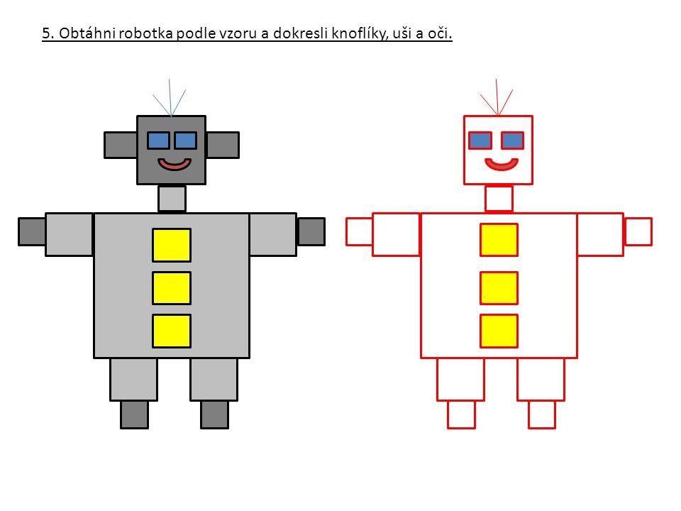 5. Obtáhni robotka podle vzoru a dokresli knoflíky, uši a oči.