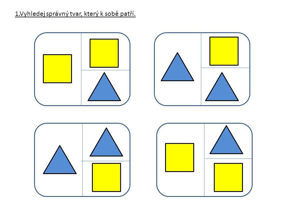 1.Vyhledej správný tvar, který k sobě patří.