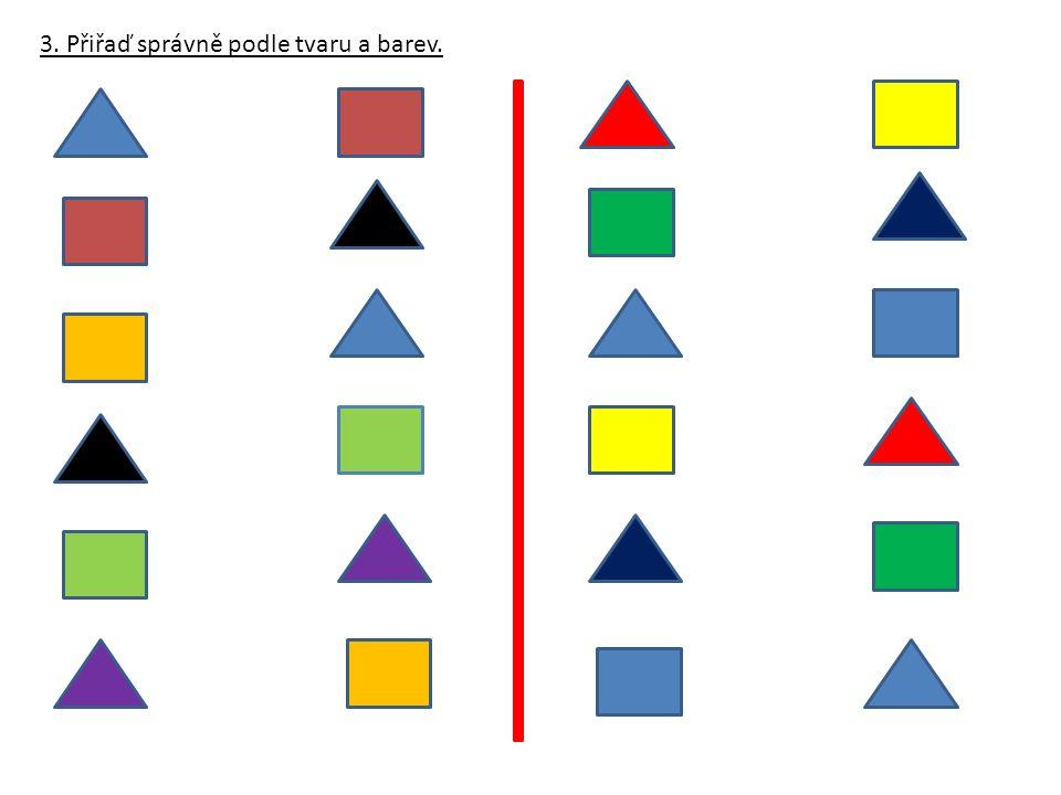 3. Přiřaď správně podle tvaru a barev.