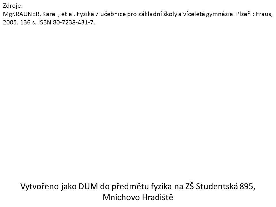 Zdroje: Mgr.RAUNER, Karel, et al. Fyzika 7 učebnice pro základní školy a víceletá gymnázia. Plzeň : Fraus, 2005. 136 s. ISBN 80-7238-431-7. Vytvořeno