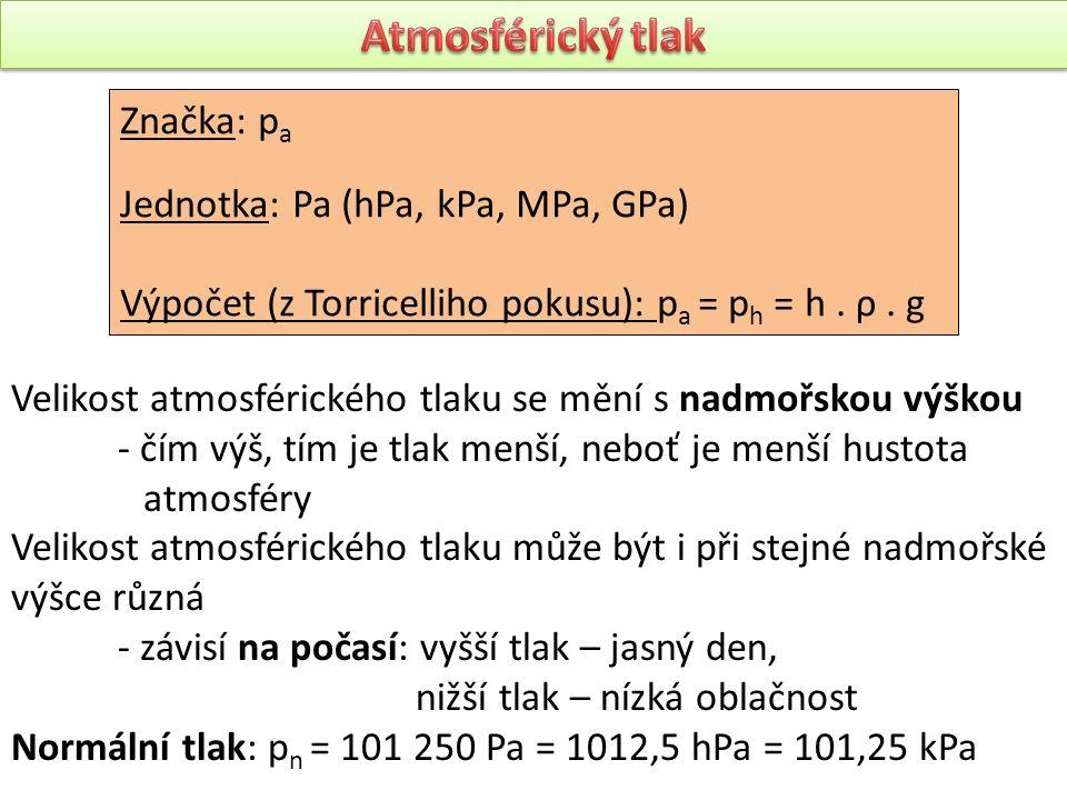 Značka: p a Jednotka: Pa (hPa, kPa, MPa, GPa) Výpočet (z Torricelliho pokusu): p a = p h = h. ρ. g Velikost atmosférického tlaku se mění s nadmořskou
