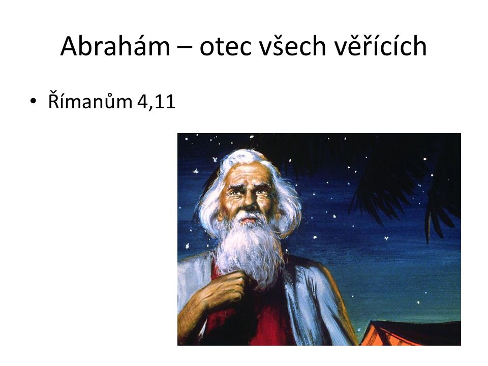 Abrahám – otec všech věřících Římanům 4,11