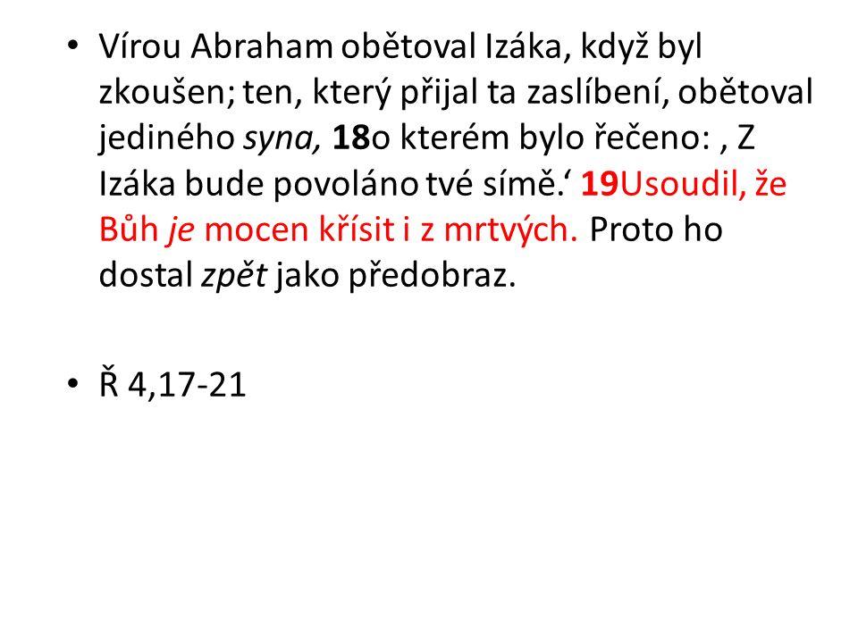 Vírou Abraham obětoval Izáka, když byl zkoušen; ten, který přijal ta zaslíbení, obětoval jediného syna, 18o kterém bylo řečeno: ' Z Izáka bude povolán