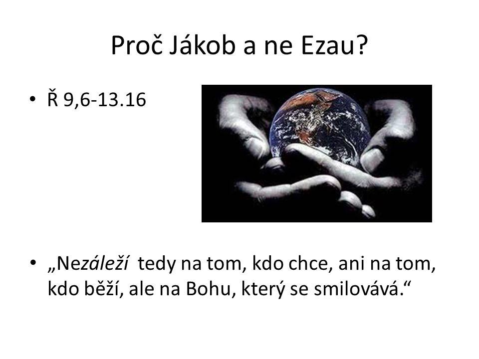 """Proč Jákob a ne Ezau? Ř 9,6-13.16 """"Nezáleží tedy na tom, kdo chce, ani na tom, kdo běží, ale na Bohu, který se smilovává."""""""
