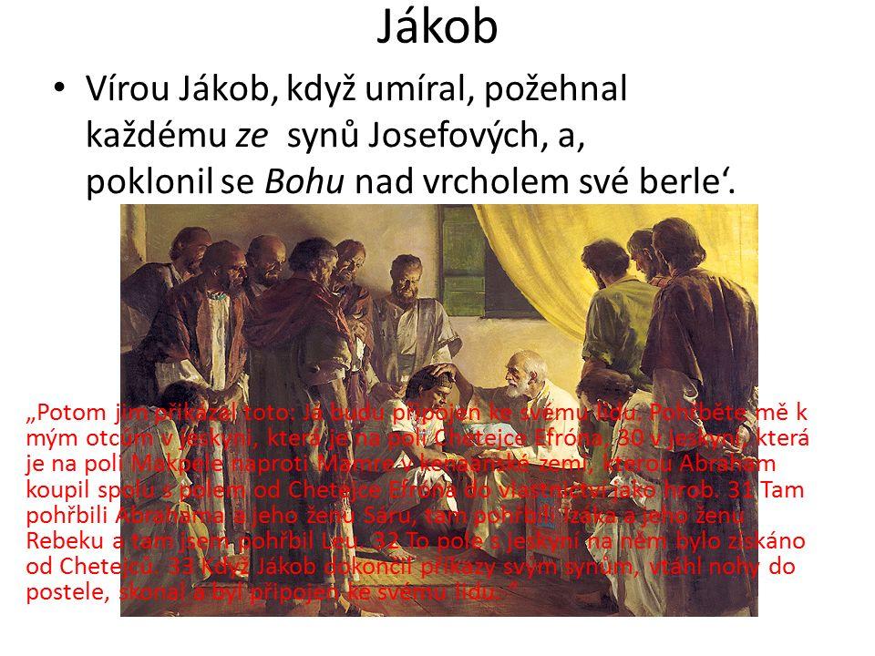 """Jákob Vírou Jákob, když umíral, požehnal každému ze synů Josefových, a' poklonil se Bohu nad vrcholem své berle'. """"Potom jim přikázal toto: Já budu př"""