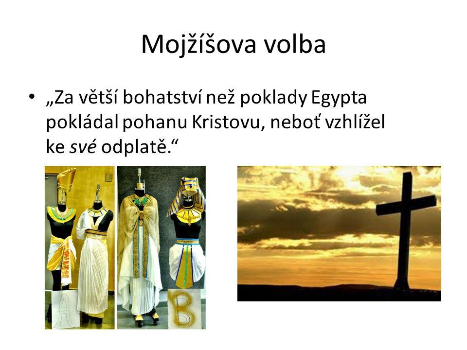 """Mojžíšova volba """"Za větší bohatství než poklady Egypta pokládal pohanu Kristovu, neboť vzhlížel ke své odplatě."""""""