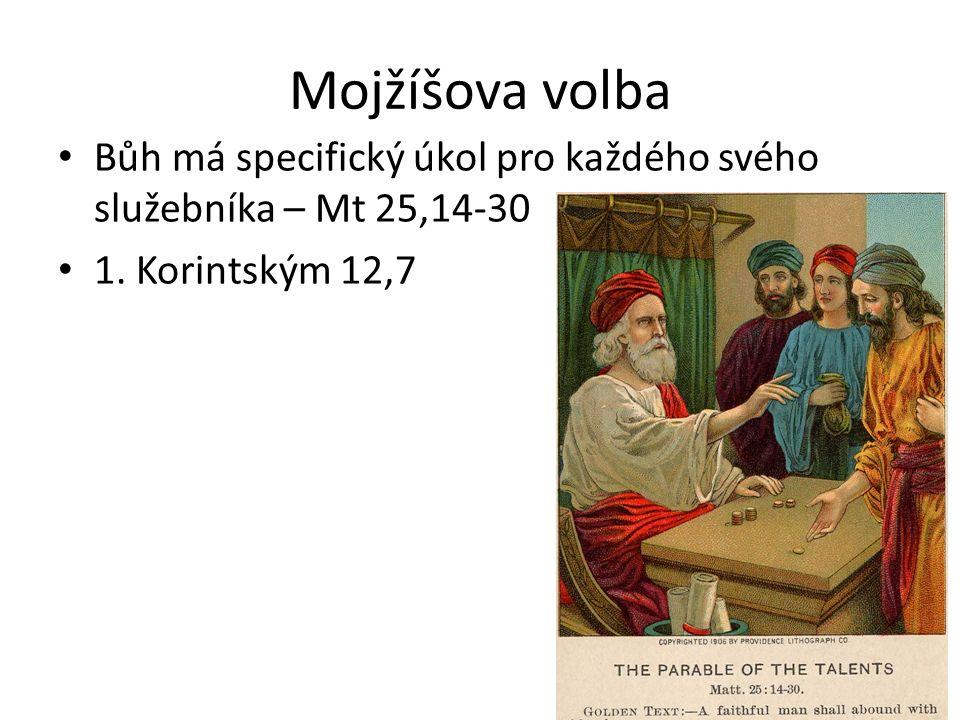 Mojžíšova volba Bůh má specifický úkol pro každého svého služebníka – Mt 25,14-30 1. Korintským 12,7