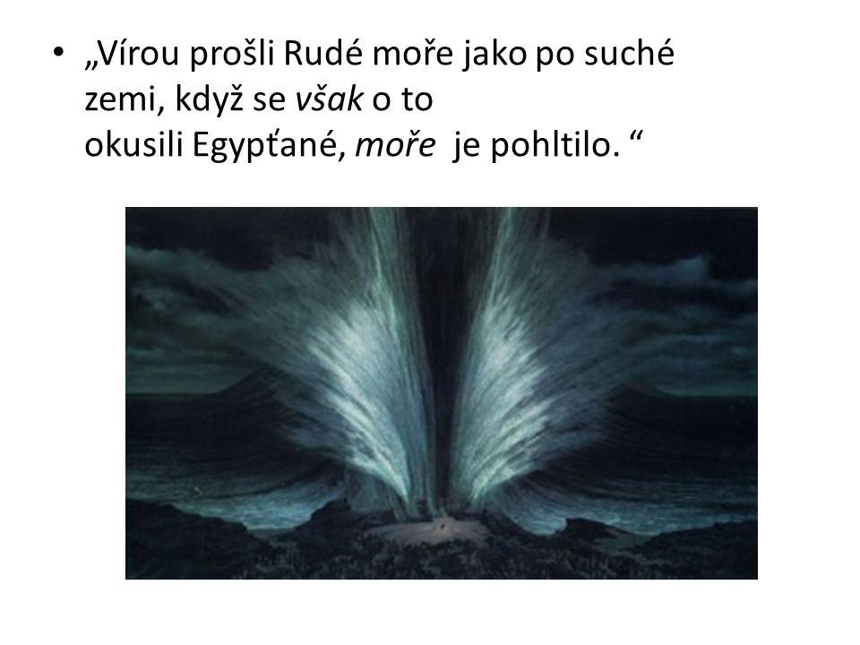 """""""Vírou prošli Rudé moře jako po suché zemi, když se však o to okusili Egypťané, moře je pohltilo. """""""